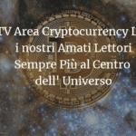 TV Area Cryptocurrency Lab i nostri Amati Lettori Sempre Più al Centro dell' Universo